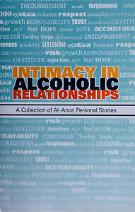 Intimacy in Alcoholic Relationships A Collection of Al Anon Personal Stories