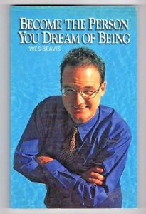BECOME THE PERSON YOU DREAM OF BEING ~ Wes Beavis