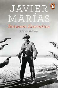 Between Eternities: and Other Writings by Javier Marias English Paperback Book