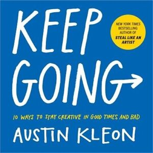 Keep Going: 10 Ways to Stay Creative in Good Times and Bad Paperback or Softbac $12.02