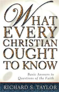 What Every Christian Ought to Know: Basic Answers to Questions of the Faith (Pap
