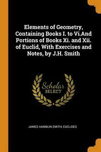 Elements of Geometry, Containing Books I. to Vi.and Portions of Books Xi. and Xi