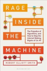 Rage Inside the Machine: The Prejudice of Algorithms, and How to Stop the Intern