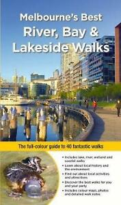Melbourne#x27;s Best River Bay and Lakeside Walks: The Full Colour Guide to 40 Fant