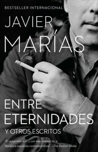 Entre eternidades Between Eternities : Y otros escritos And Other Writing...