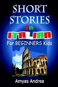 SHORT STORIES IN ITALIAN For BEGINNERS Kids : A Unique Dual Language Book Ita...