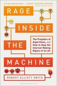 Rage Inside the Machine : The Prejudice of Algorithms, and How to Stop the In...
