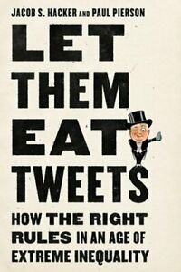 Let Them Eat Tweets: How the Right Rules in an Age of Extreme Inequality: Used $8.48