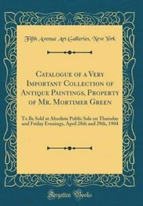 Catalogue of a Very Important Collection of Antique Paintings Property of Mr. $24.72