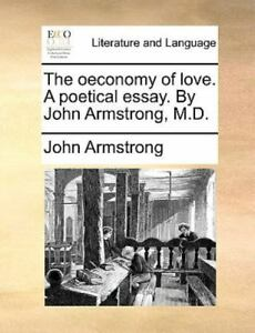 The Oeconomy Of Love. A Poetical Essay. By John Armstrong M.D.: By John Arms... $18.54