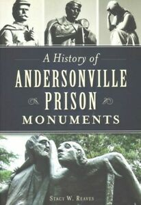 History of Andersonville Prison Monuments Paperback by Reaves Stacy W. Bra... $17.98