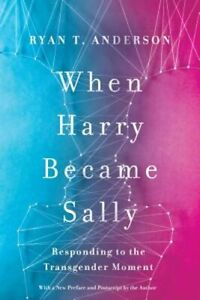 When Harry Became Sally: Responding to the Transgender Moment by Ryan T Anderson $11.32