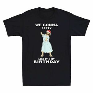 Jesus God We Gonna Party Like Its My Birthday Christmas Mens Womens Tee S 5XL $11.99