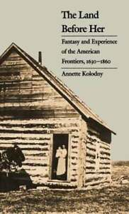 The Land Before Her: Fantasy and Experience of the American Frontiers 1630 1860 $29.47