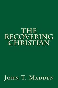 The Recovering Christian: A Collection of Writings from the Crucified and Resurr $10.16