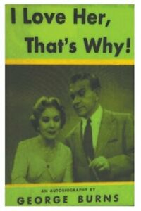 I Love Her Thats Why an Autobiography by George Burns: New $11.84