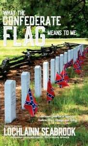 What the Confederate Flag Means to Me: Americans Speak Out in Defense of: New