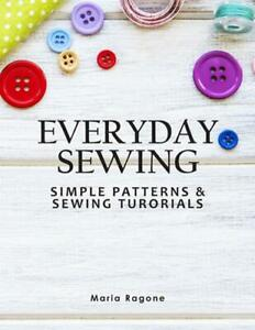 Everyday Sewing: Simple Patterns amp; Sewing Tutorials by Maria Ragone English Pa $20.32