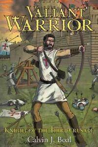 Valiant Warrior : Knight of the Third Crusade Paperback by Boal Calvin J. ... $19.64