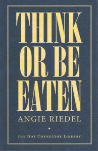 Think or Be Eaten : Essays Paperback by Riedel Angie Brand New Free shipp... $15.64