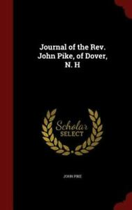 Journal of the REV. John Pike of Dover N. H Brand New Free shipping in th...