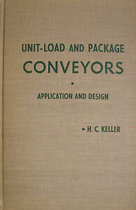 1967 UNIT LOAD AND PACKAGE CONVEYORS APPLICATION AND DESIGN BY HC KELLER HB