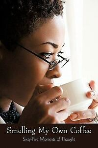 Smelling My Own Coffee : Sixty-Five Moments of Thought by Carol Samuels...