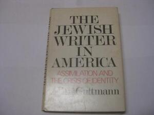 Jewish Writer in America: Assimilation and the Crisis of Identity by Allen Guttm