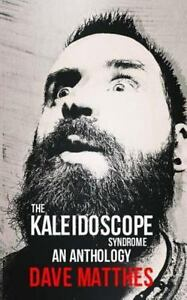 The Kaleidoscope Syndrome: an Anthology by Dave Matthes (2014 Paperback)