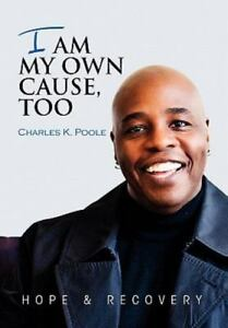 I Am My Own Cause Too by Charles K. Poole (2010 Paperback)