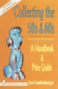 Collecting the 50s And 60s : A Handbook and Price Guide by Jan Lindenberger