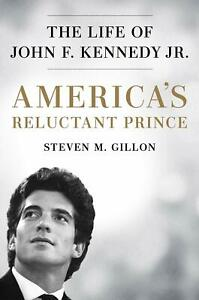 America's Reluctant Prince The Life of John by Steven M. Gillon Hardcover NEW