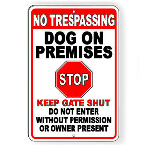 No Trespassing Dog On Premises Stop Keep Gate Shut Metal Sign Or Decal 6 Sizes
