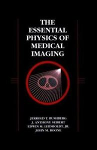 The Essential Physics of Medical Imaging  (NoDust) by Jerrold T. Bushberg