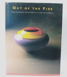 Out of the Fire : Contemporary Glass Artists and Their Work by Miller Bonnie J.