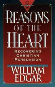 Reasons of the Heart : Recovering Christian Persuasion by William Edgar $4.09