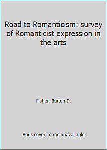 Road to Romanticism: survey of Romanticist expression in the arts