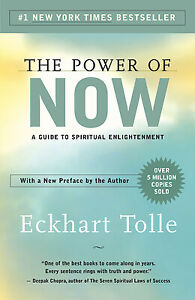 The Power of Now: A Guide to Spiritual Enlightenment by Tolle Eckhart