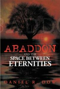 Abaddon and the Space Between Eternities by Daniel R. Dow