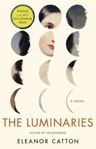 The Luminaries : A Novel by Eleanor Catton