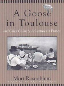A Goose in Toulouse : And Other Culinary Adventures in France by Mort Rosenblum $4.36