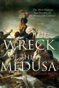 The Wreck of the Medusa : The Most Famous Sea Disaster of the Nineteenth Century $6.67