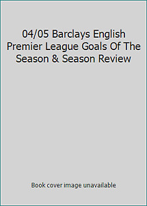 04 05 Barclays English Premier League Goals Of The Season amp; Season Review