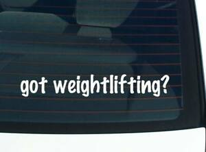 got weight lifting? WEIGHTLIFTER EXERCISE FUNNY CAR DECAL BUMPER STICKER WALL