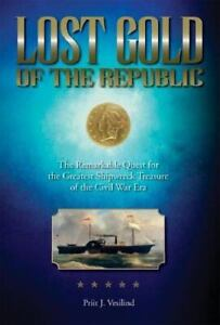 Lost Gold of the Republic : The Remarkable Quest for the Greatest Shipwreck... $4.09
