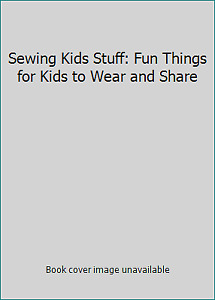 Sewing Kids#x27; Stuff : Fun Things for Kids to Wear and Share $6.25