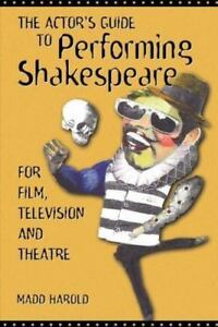 Actor#x27;s Guide to Performing Shakespeare: For Film Television and Theatre