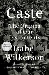 Caste: The Origins of Our Dis by Isabel Wilkerson