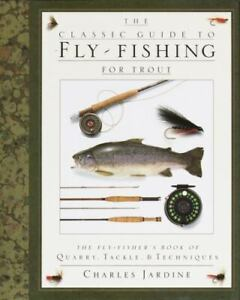 The Classic Guide to Fly Fishing for Trout : The Fly Fisher#x27;s Book of Quarry...