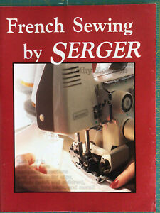 French Sewing by Serger w   Patterns by Kathy McMakin 1988 48 pages $4.00